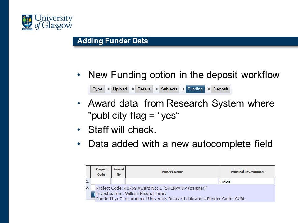 Adding Funder Data New Funding option in the deposit workflow Award data from Research System where publicity flag = yes Staff will check.
