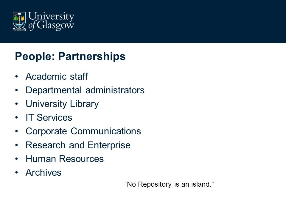 People: Partnerships Academic staff Departmental administrators University Library IT Services Corporate Communications Research and Enterprise Human Resources Archives No Repository is an island.