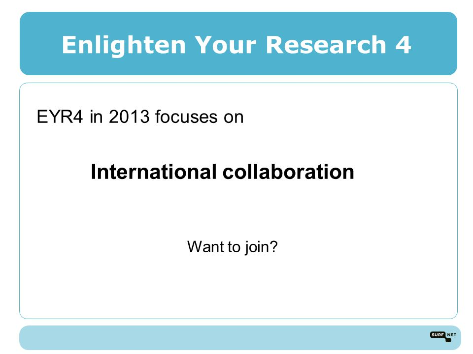 Enlighten Your Research 4 EYR4 in 2013 focuses on International collaboration Want to join
