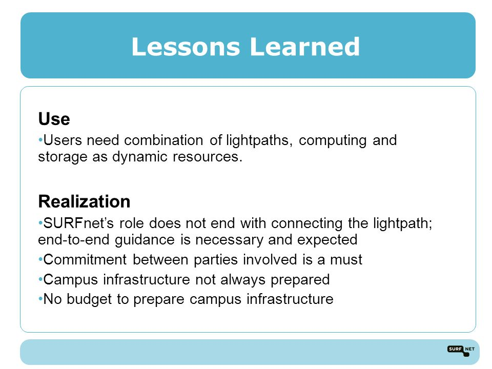 Lessons Learned Use Users need combination of lightpaths, computing and storage as dynamic resources.