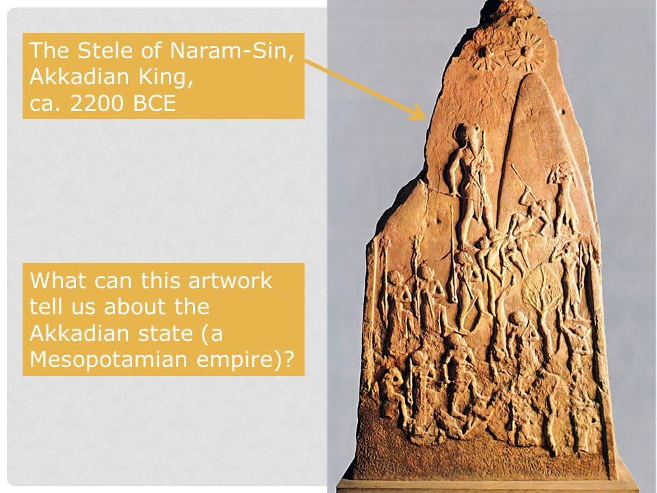 What can this artwork tell us about the Akkadian state (a Mesopotamian empire)? The Stele of Naram-Sin, Akkadian King, ca. 2200 BCE