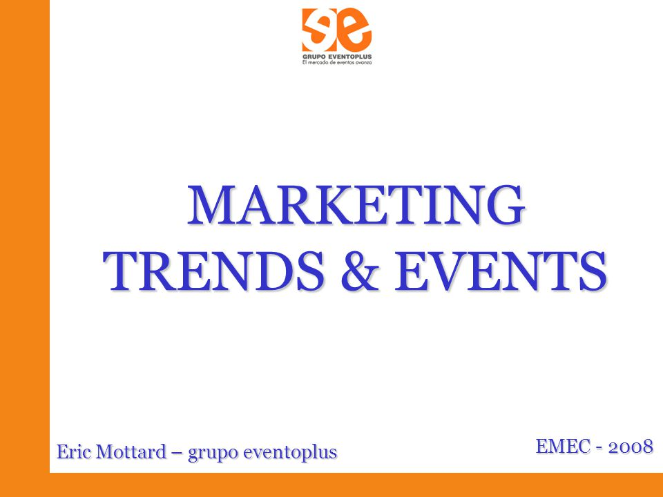 MARKETING TRENDS & EVENTS EMEC - 2008 Eric Mottard – grupo eventoplus