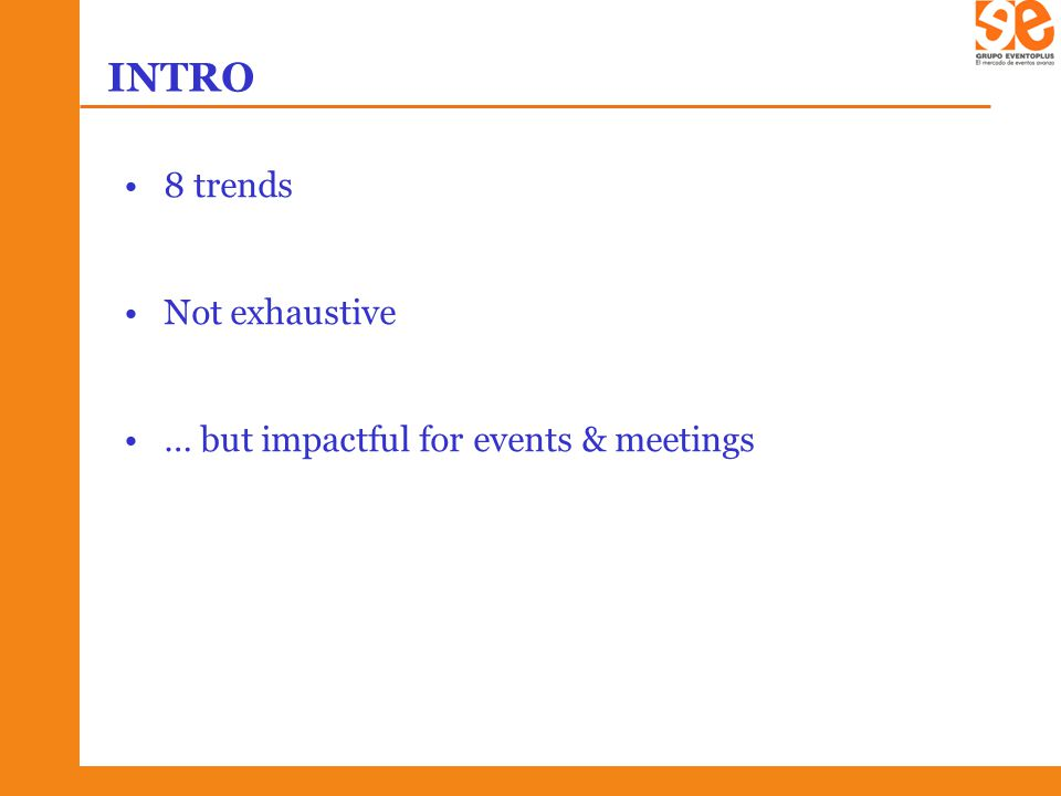 INTRO 8 trends Not exhaustive … but impactful for events & meetings