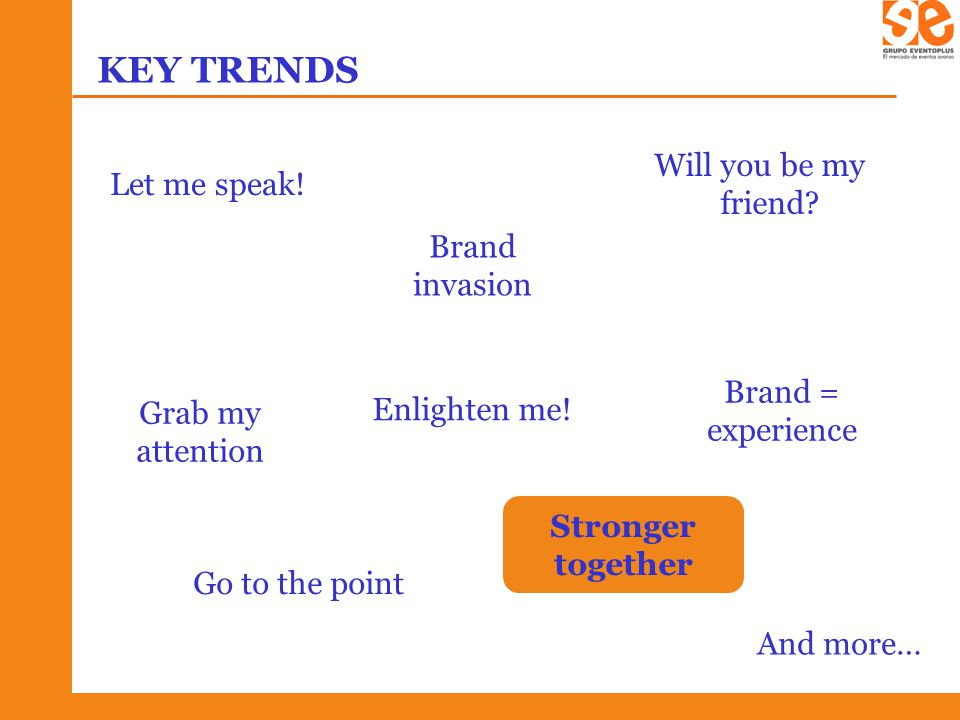 KEY TRENDS Let me speak. Will you be my friend.