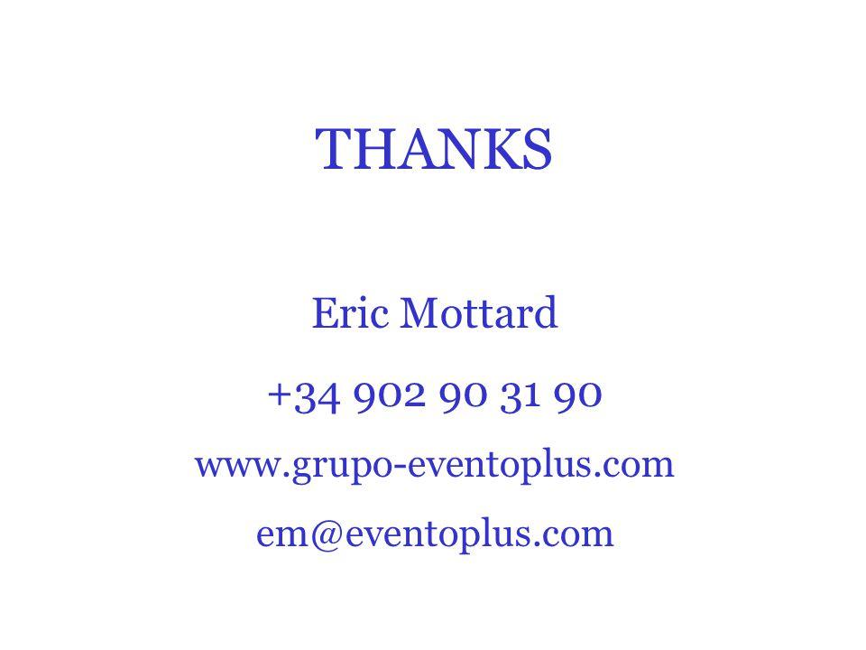 THANKS Eric Mottard +34 902 90 31 90 www.grupo-eventoplus.com em@eventoplus.com