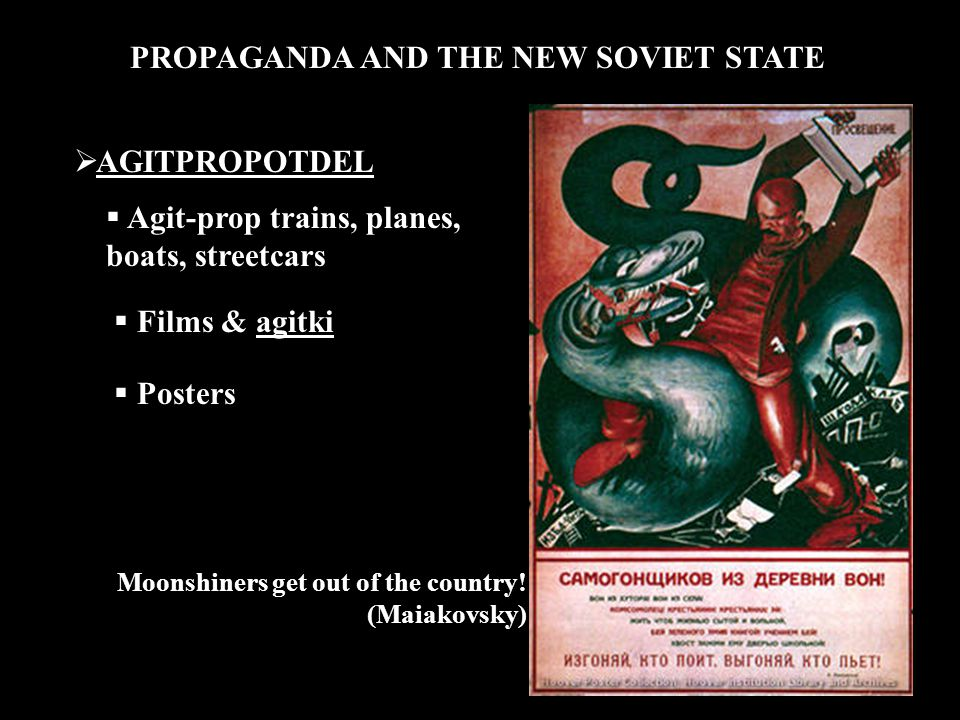 PROPAGANDA AND THE NEW SOVIET STATE  AGITPROPOTDEL  Agit-prop trains, planes, boats, streetcars  Films & agitki  Posters Moonshiners get out of the country.