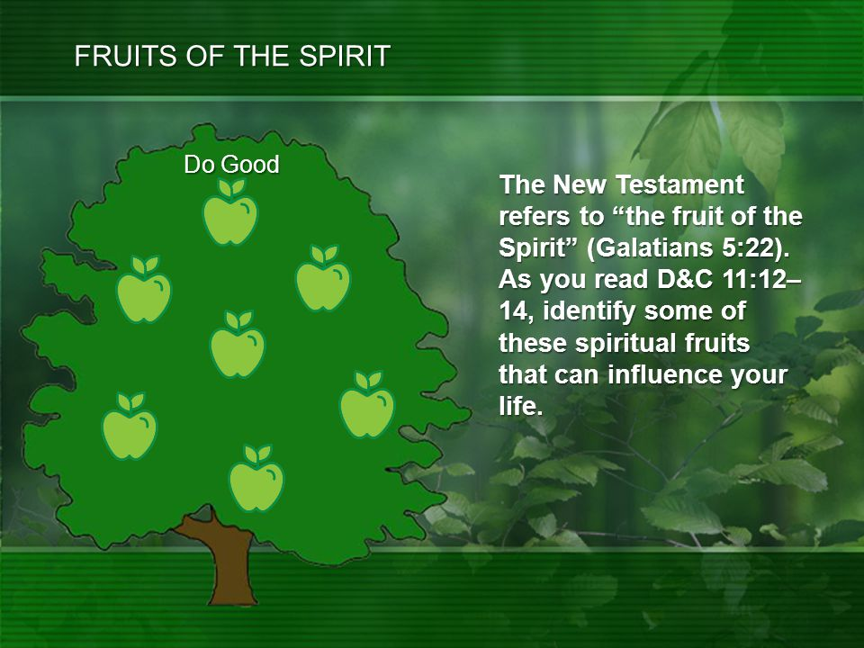 Do Good The New Testament refers to the fruit of the Spirit (Galatians 5:22).