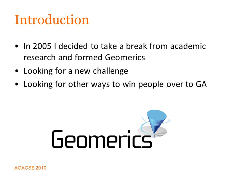 Introduction In 2005 I decided to take a break from academic research and formed Geomerics Looking for a new challenge Looking for other ways to win people over to GA