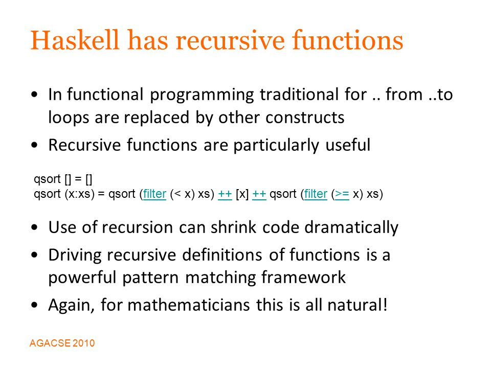 Haskell has recursive functions In functional programming traditional for..