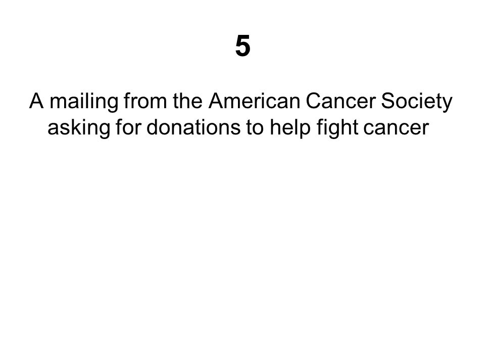 5 A mailing from the American Cancer Society asking for donations to help fight cancer