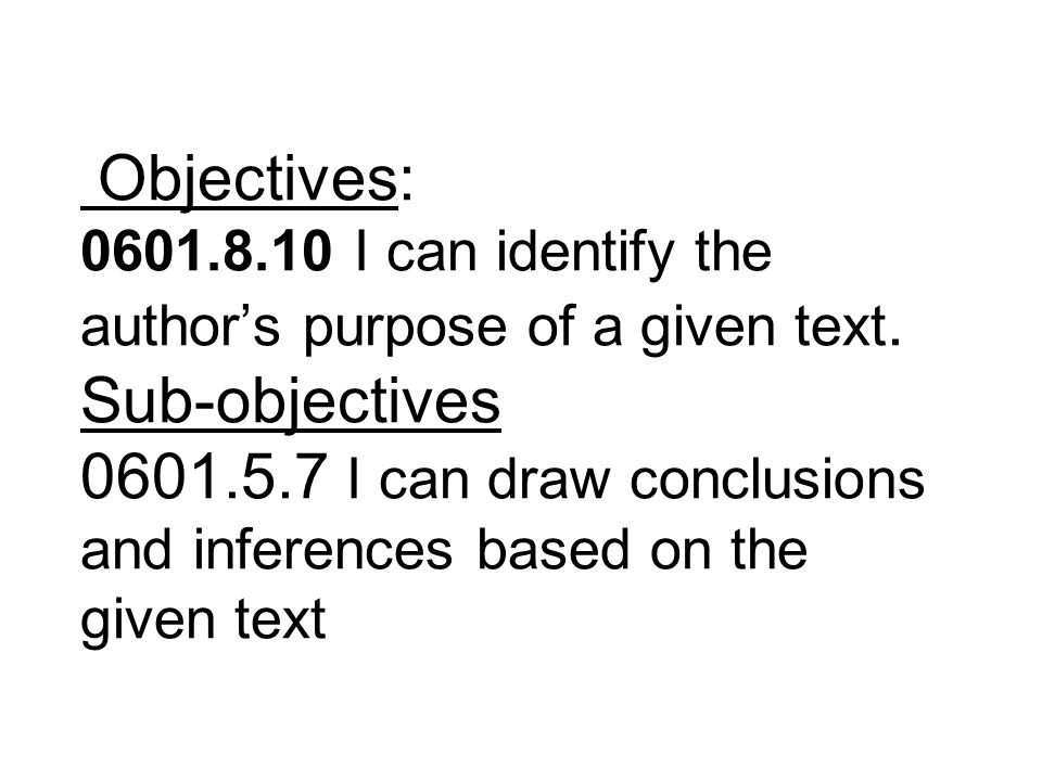 Objectives: 0601.8.10 I can identify the author's purpose of a given text.