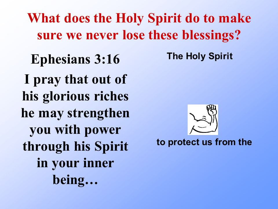 What does the Holy Spirit do to make sure we never lose these blessings.