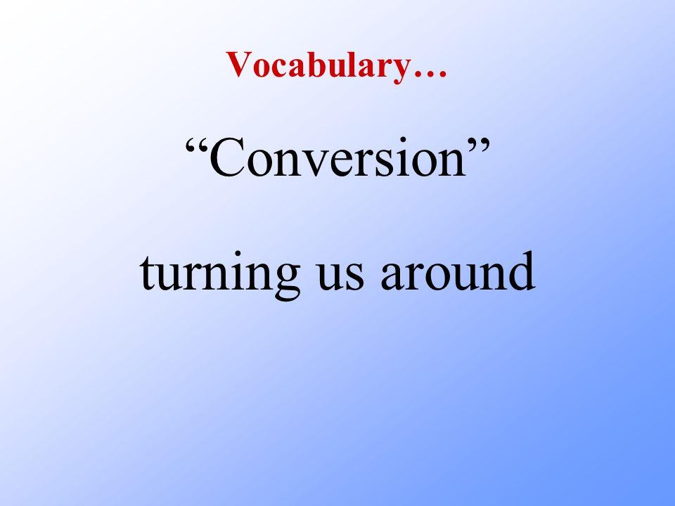 "Vocabulary… ""Conversion"" turning us around"