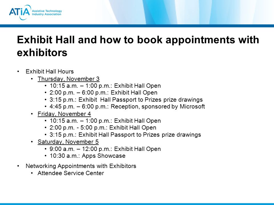 Exhibit Hall and how to book appointments with exhibitors Exhibit Hall Hours Thursday, November 3 10:15 a.m. – 1:00 p.m.: Exhibit Hall Open 2:00 p.m.