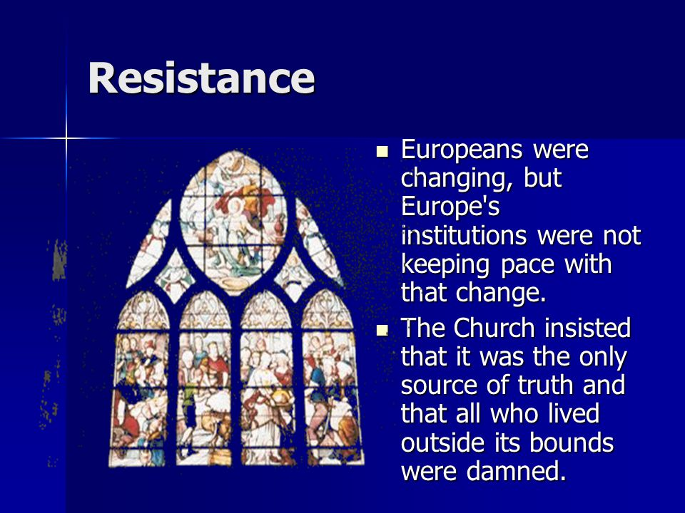 Resistance Europeans were changing, but Europe's institutions were not keeping pace with that change. Europeans were changing, but Europe's institutio