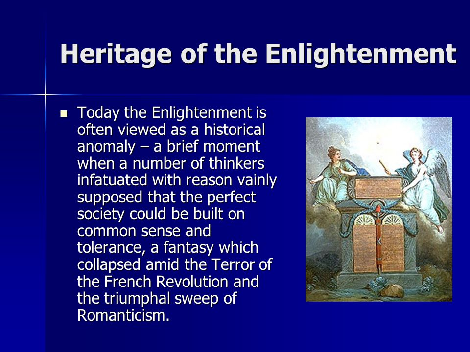 Heritage of the Enlightenment Today the Enlightenment is often viewed as a historical anomaly – a brief moment when a number of thinkers infatuated wi