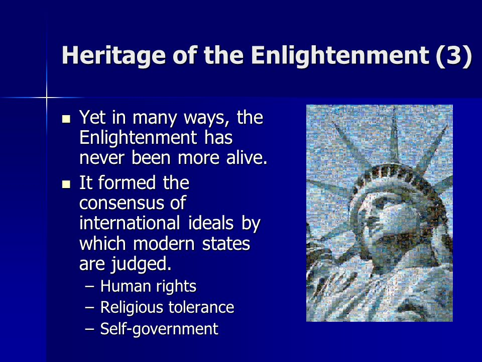 Heritage of the Enlightenment (3) Yet in many ways, the Enlightenment has never been more alive. Yet in many ways, the Enlightenment has never been mo