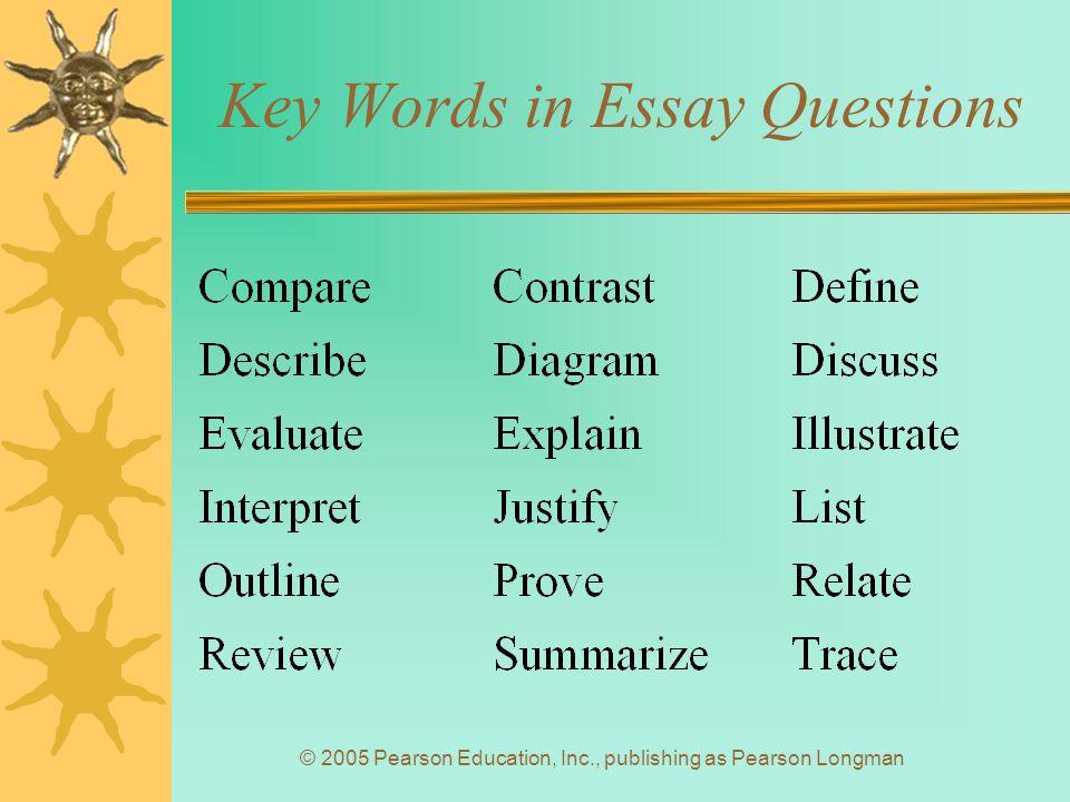 © 2005 Pearson Education, Inc., publishing as Pearson Longman Key Words in Essay Questions