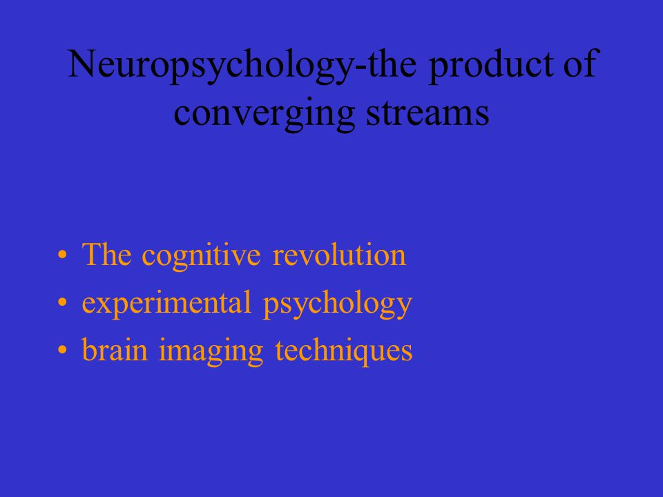 Neuropsychology-the product of converging streams The cognitive revolution experimental psychology brain imaging techniques