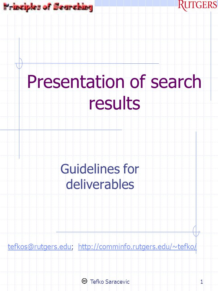Central ideas A search is not finished with the search Effectiveness of results is enhanced with proper presentation Added value Tefko Saracevic2