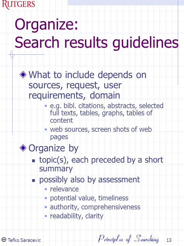 Tefko Saracevic13 Organize: Search results guidelines What to include depends on sources, request, user requirements, domain  e.g.