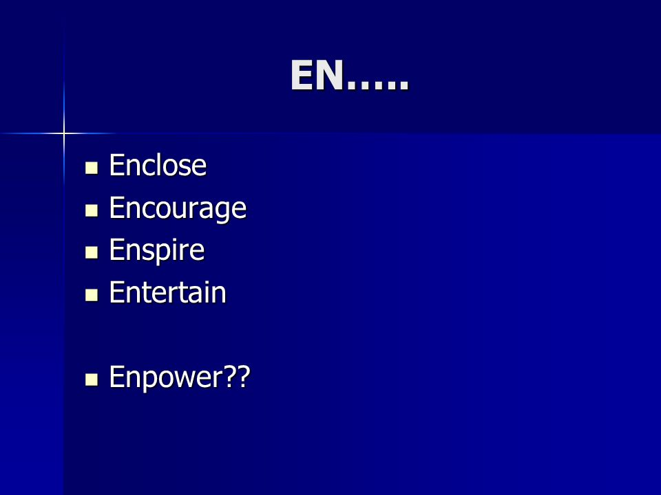 EN….. Enclose Enclose Encourage Encourage Enspire Enspire Entertain Entertain Enpower Enpower