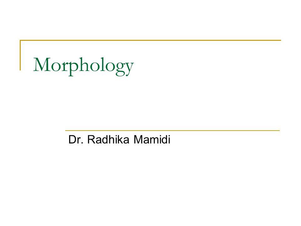 Morphology Dr. Radhika Mamidi