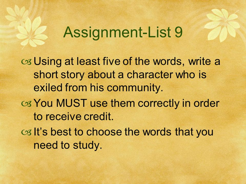 Assignment-List 9  Using at least five of the words, write a short story about a character who is exiled from his community.