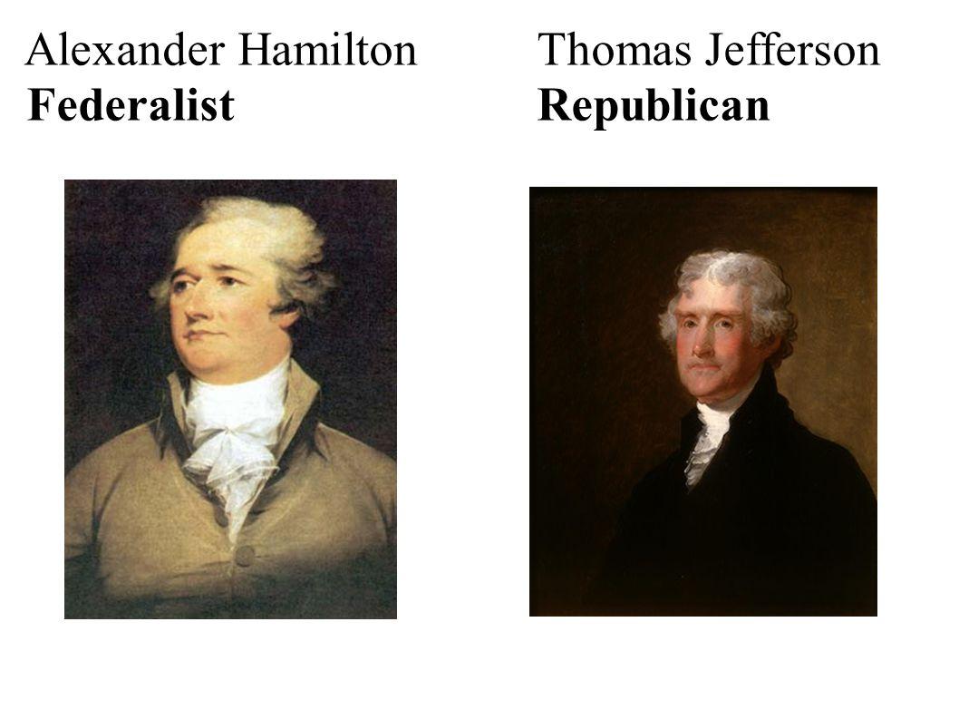 Alexander HamiltonThomas Jefferson FederalistRepublican