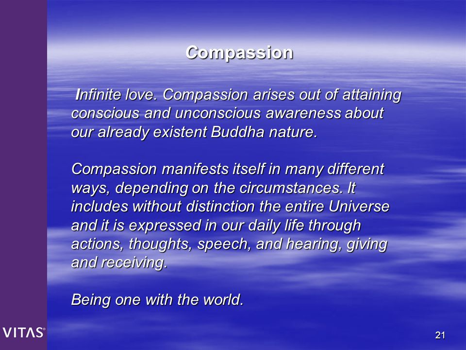 21 Compassion Infinite love. Compassion arises out of attaining Infinite love. Compassion arises out of attaining conscious and unconscious awareness