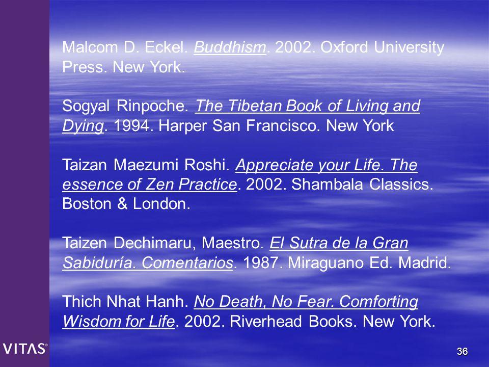 36 Malcom D. Eckel. Buddhism. 2002. Oxford University Press. New York. Sogyal Rinpoche. The Tibetan Book of Living and Dying. 1994. Harper San Francis