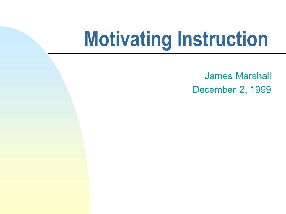 Motivating Instruction James Marshall December 2, 1999