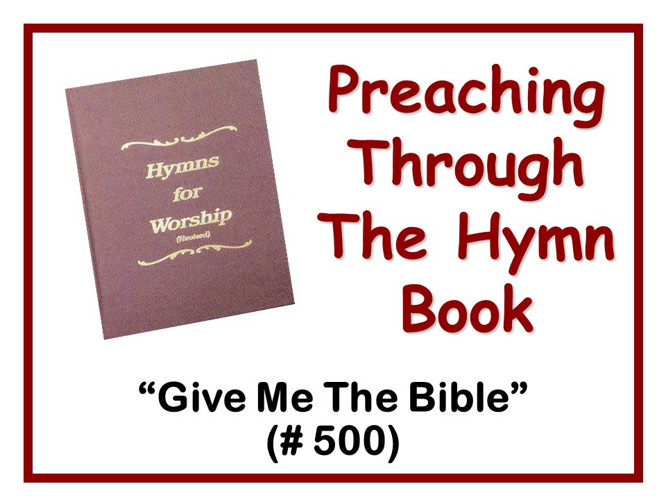 "Preaching Through The Hymn Book ""Give Me The Bible"" (# 500)"