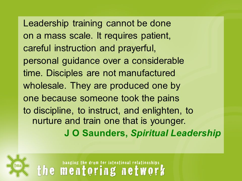 Leadership training cannot be done on a mass scale.