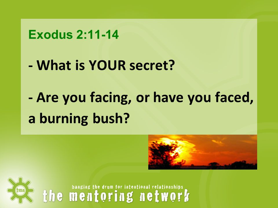 Exodus 2:11-14 - What is YOUR secret? - Are you facing, or have you faced, a burning bush?
