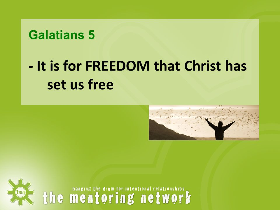 Galatians 5 - It is for FREEDOM that Christ has set us free