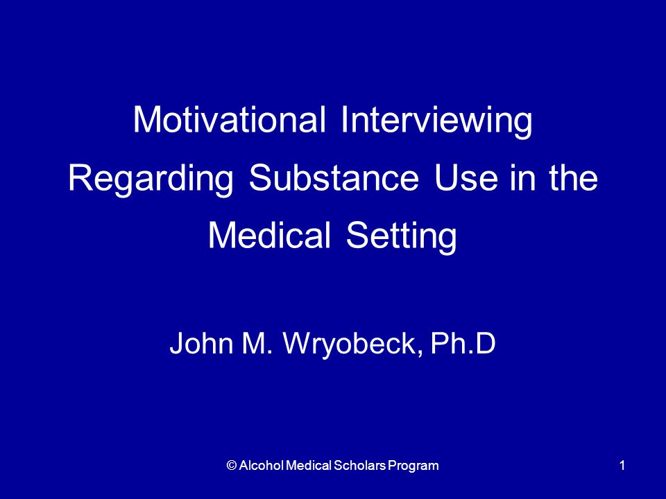 © Alcohol Medical Scholars Program22 Steps - Rapport Establish rapport Ask permission Non-threatening language