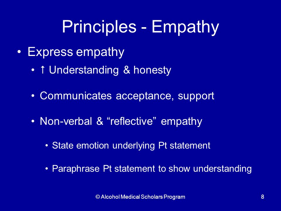 © Alcohol Medical Scholars Program9 Example: Empathy Pt: I say I am going to quit but don't.