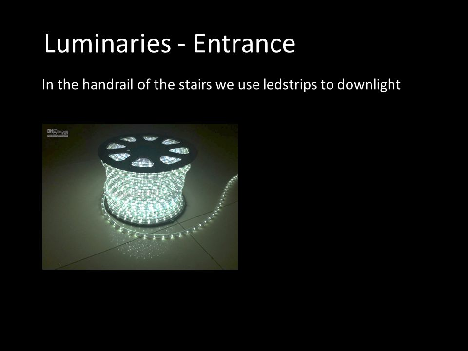 Luminaries - Entrance In the handrail of the stairs we use ledstrips to downlight