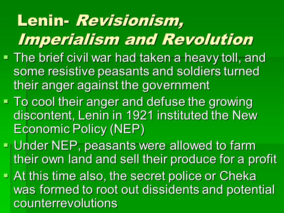 Lenin- Revisionism, Imperialism and Revolution  In 1924, Lenin died  Within 5 years, his place had been taken by a man he distrusted deeply, Joseph Stalin  In 1929, Stalin began consolidating his hold over the party  In the mid-1930's, he began laying the groundwork for the purge trials of the late 1930's, which resulted in the imprisonment and death of other leading Bolsheviks and untold millions of ordinary Soviet citizens