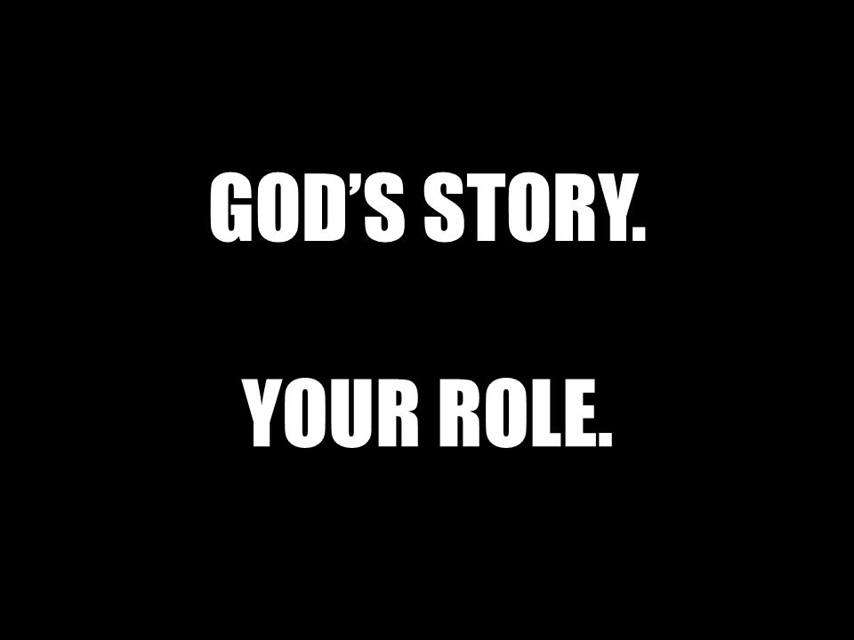 GOD'S STORY. YOUR ROLE.