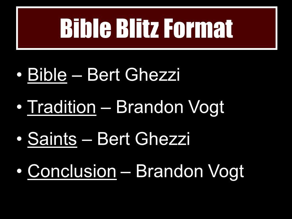 Bible Blitz Format Bible – Bert Ghezzi Tradition – Brandon Vogt Saints – Bert Ghezzi Conclusion – Brandon Vogt