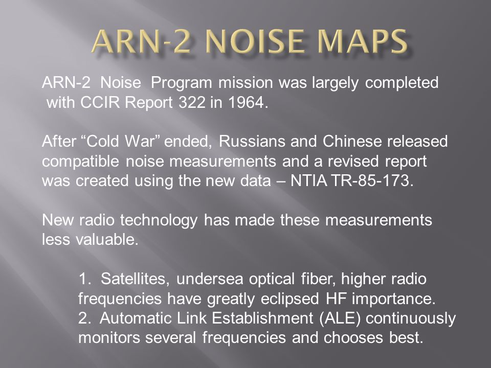 ARN-2 Noise Program mission was largely completed with CCIR Report 322 in 1964.