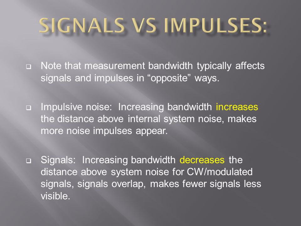 " Note that measurement bandwidth typically affects signals and impulses in ""opposite"" ways.  Impulsive noise: Increasing bandwidth increases the dis"