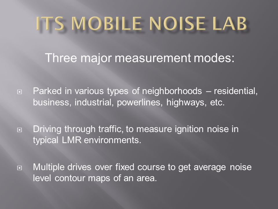Three major measurement modes:  Parked in various types of neighborhoods – residential, business, industrial, powerlines, highways, etc.  Driving th