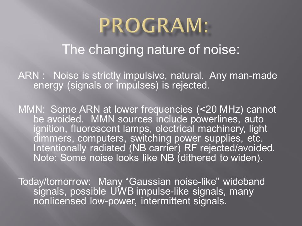 The changing nature of noise: ARN : Noise is strictly impulsive, natural. Any man-made energy (signals or impulses) is rejected. MMN: Some ARN at lowe