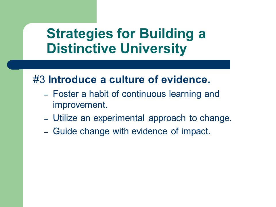 Strategies for Building a Distinctive University #3 Introduce a culture of evidence.
