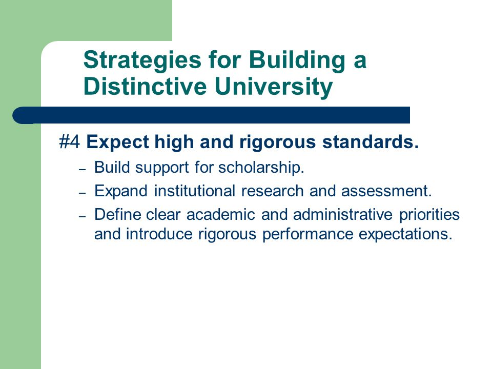 Strategies for Building a Distinctive University #4 Expect high and rigorous standards.