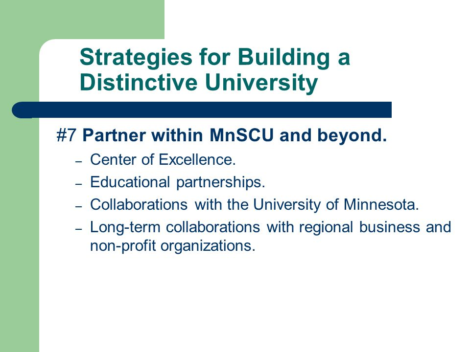 Strategies for Building a Distinctive University #7 Partner within MnSCU and beyond.