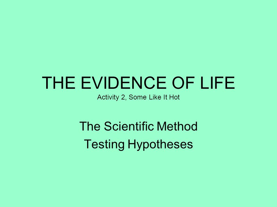 THE EVIDENCE OF LIFE Activity 2, Some Like It Hot The Scientific Method Testing Hypotheses